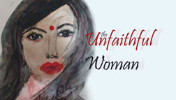 The Unfaithful Woman by Payal Phukan - Publication of the Month May 2017 at Spillwords.com