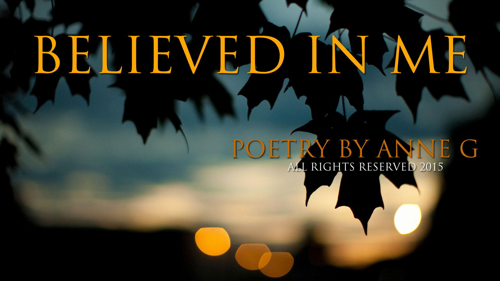 Believed In Me poetry at spillwords.com by Anne G