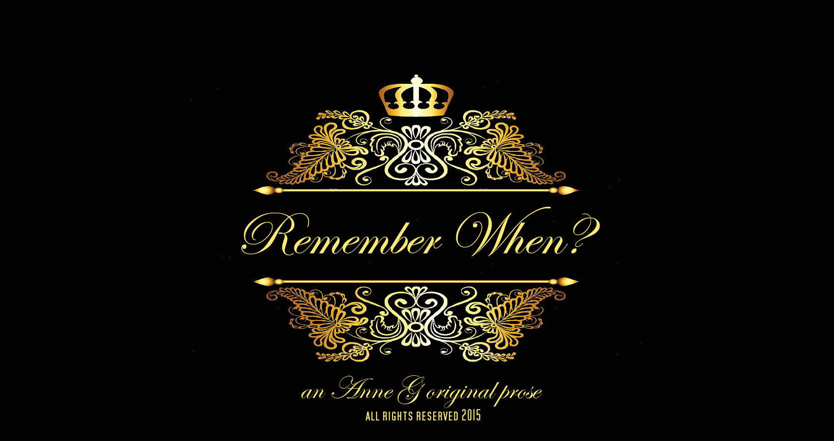 Remebre When? by Anne G original prose at spillwords.com