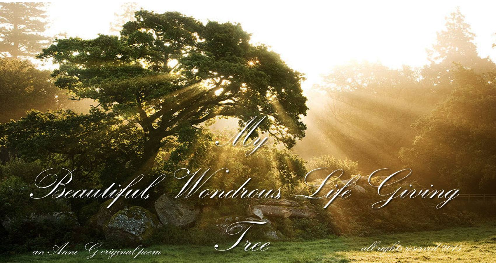 spillwords.com My Beautiful Wondrous Life Giving Tree by Anne G
