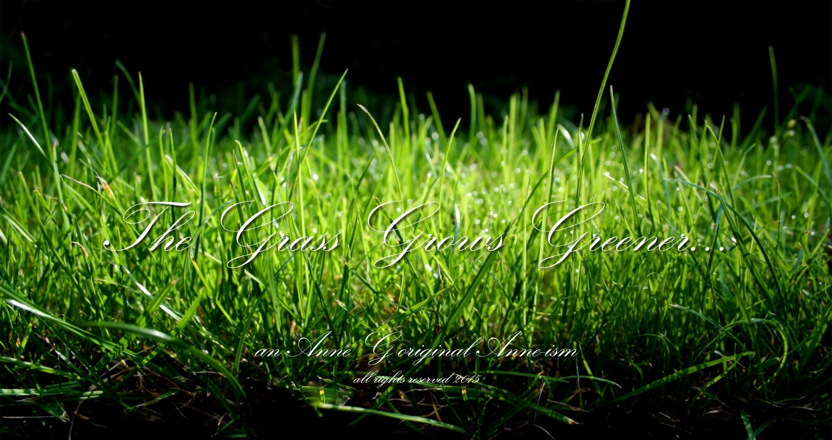 spillwords.com The Grass Is Greener An Anne G Original Anne-ism