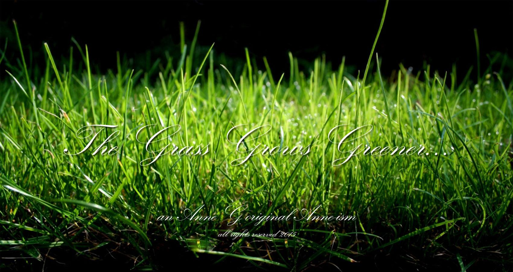 spillwords.com The Grass Is Greener An Anne G Original Anne-ism