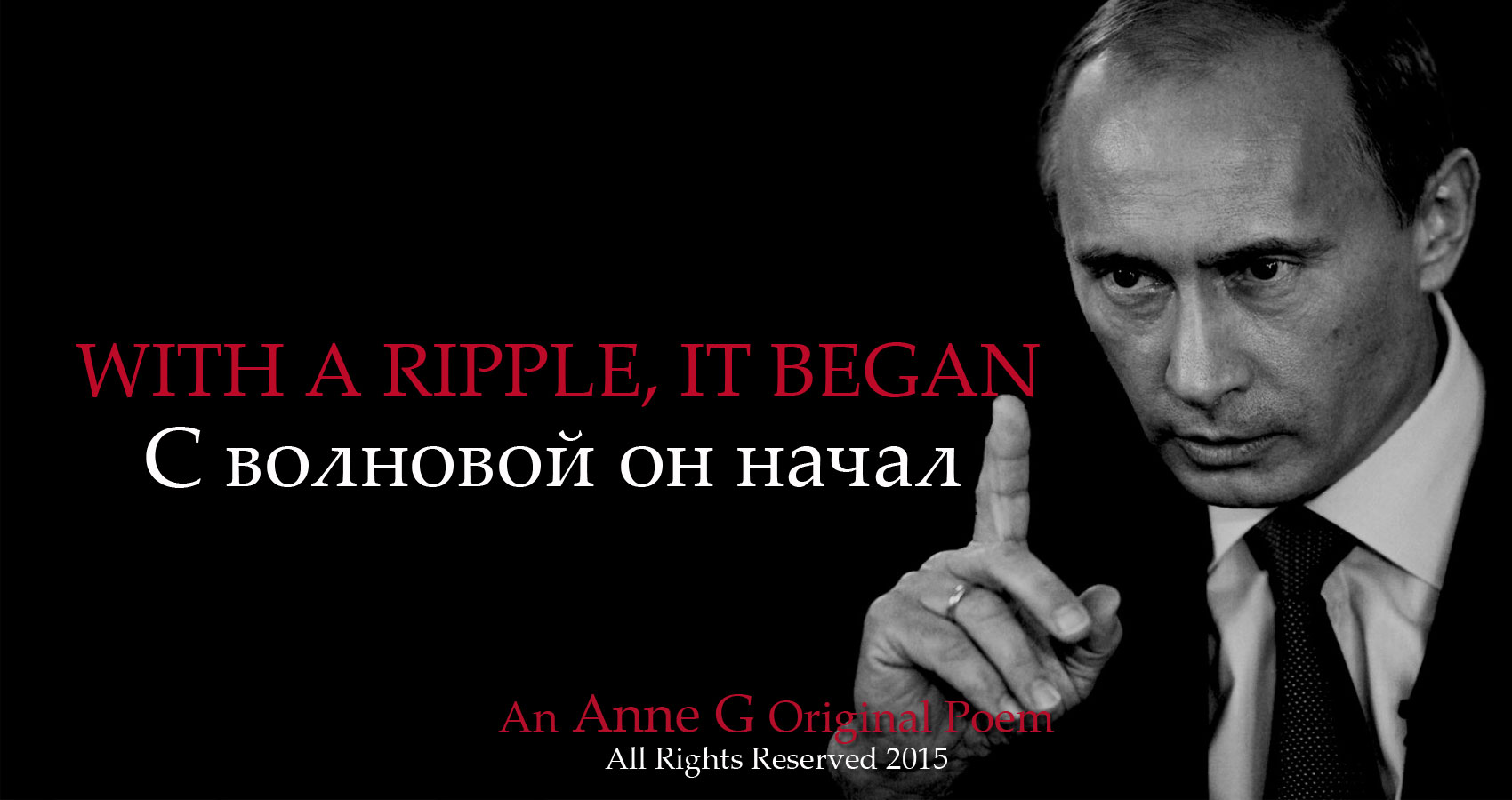 With A Ripple It Began an Anne G original poem at spillwords press spillwords.com Vladimir Putin