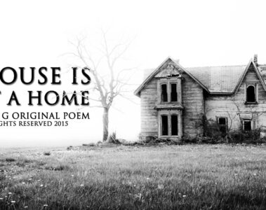 spillwords.com A House Is Not A Home by Anne G