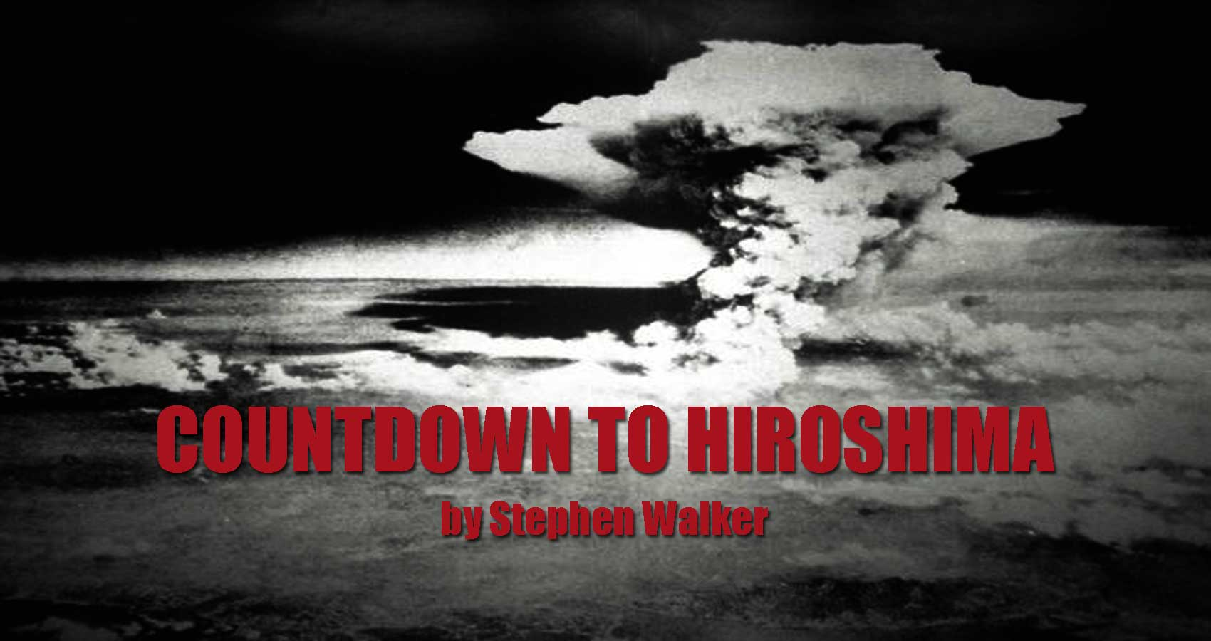 spillwords.com Countdown To Hiroshima by Stephen Walker