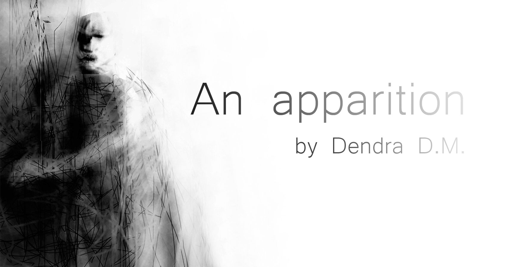 An Apparition by Dendra D.M. at Spillwords.com