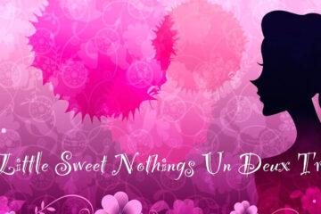 Little Sweet Nothings Un Deux Trois by Alyssa Gwen at Spillwords.com