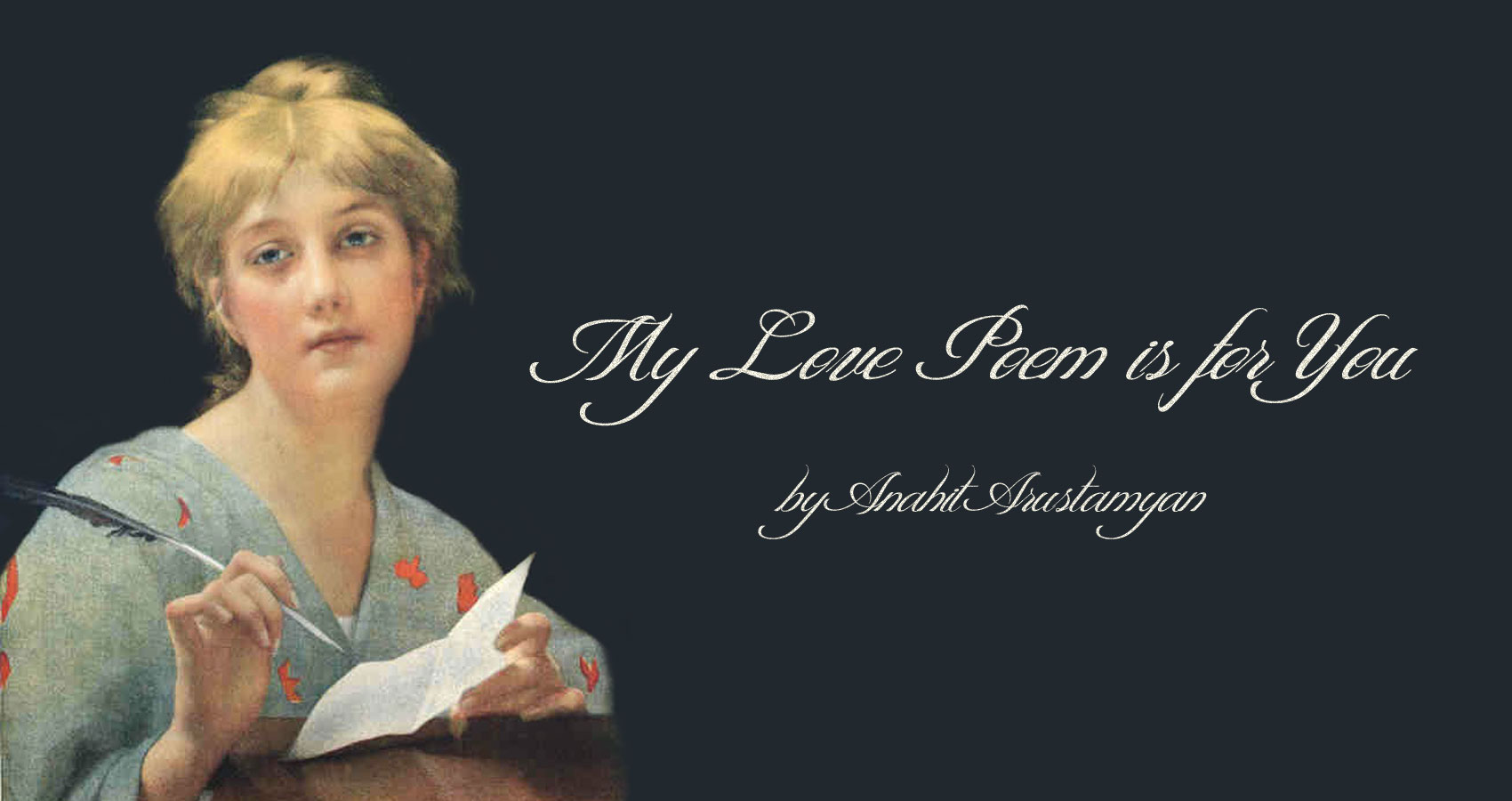 My Love Poem is for You by Anahit Arustamyan at Spillwords.com