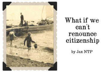 What if we can't renounce citizenship by Jax NTP at Spillwords.com