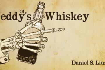 Ol' Neddy's Whiskey by Daniel S. Liuzzi at Spillwords.com