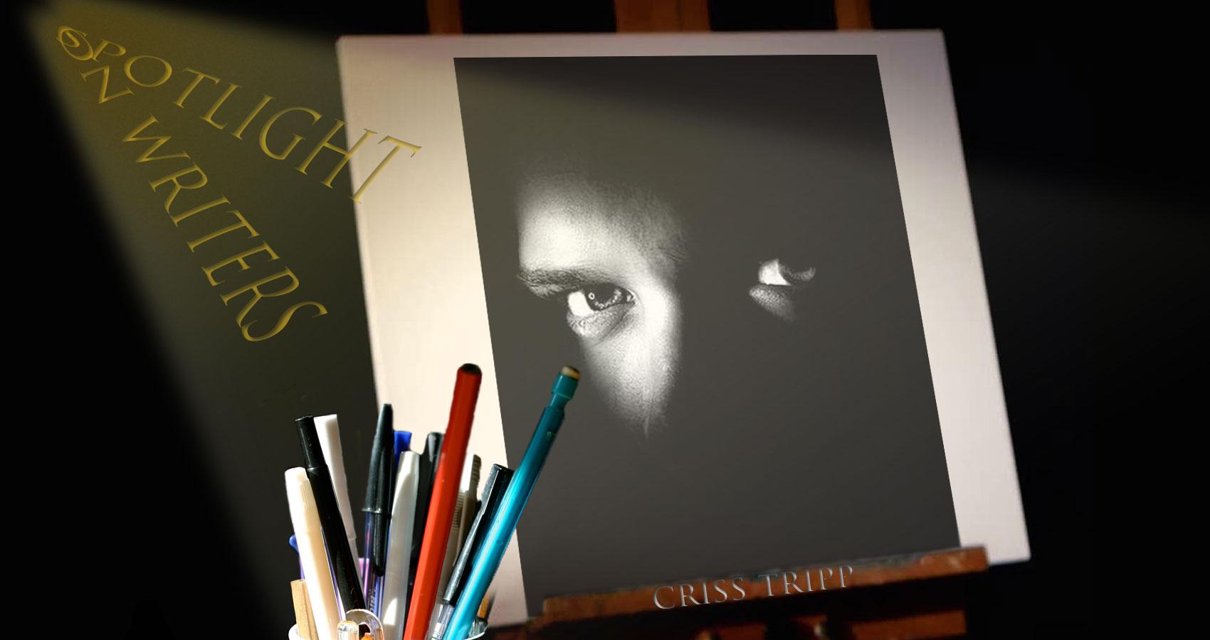 Spotlight On Writers - Criss Tripp at Spillwords.com