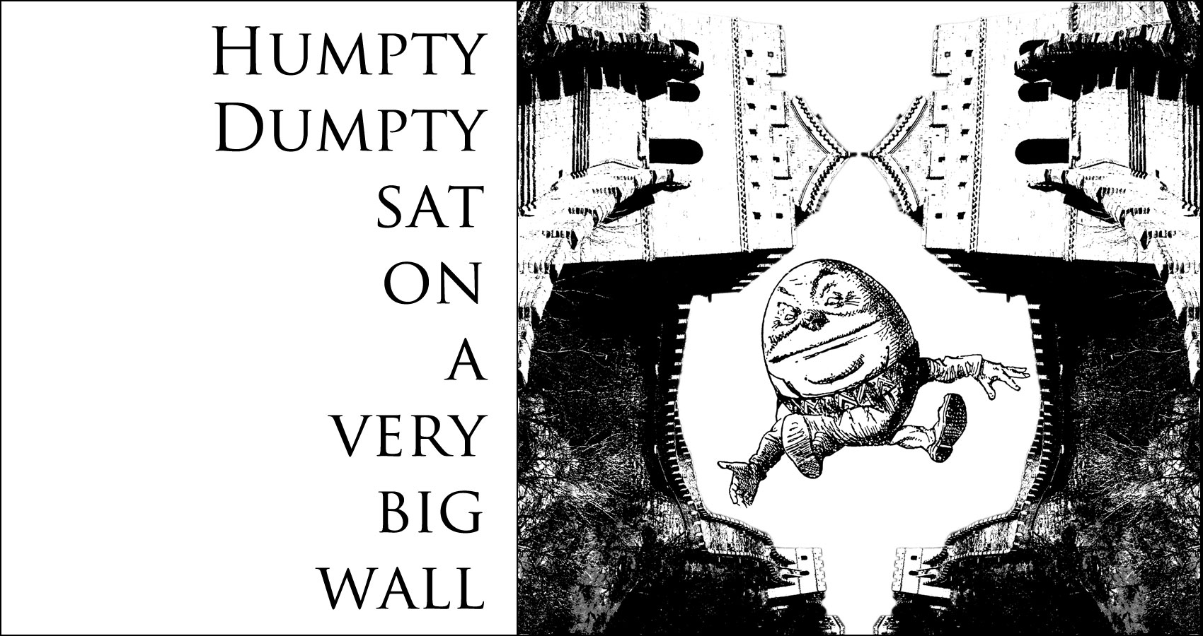 Humpty Dumpty Sat on a Very Big Wall by MR. QUIPTY at Spillwords.com