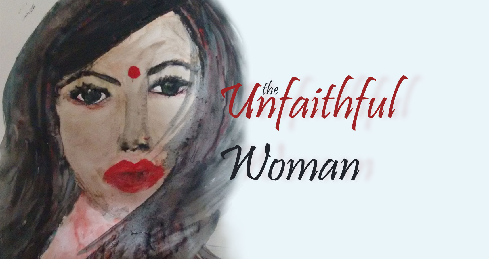 The Unfaithful Woman by Payal Phukan at Spillwords.com