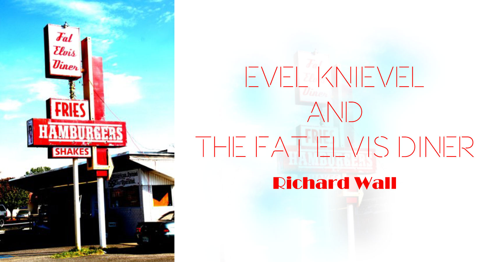 Evel Knievel And The Fat Elvis Diner, written by Richard Wall at Spillwords.com