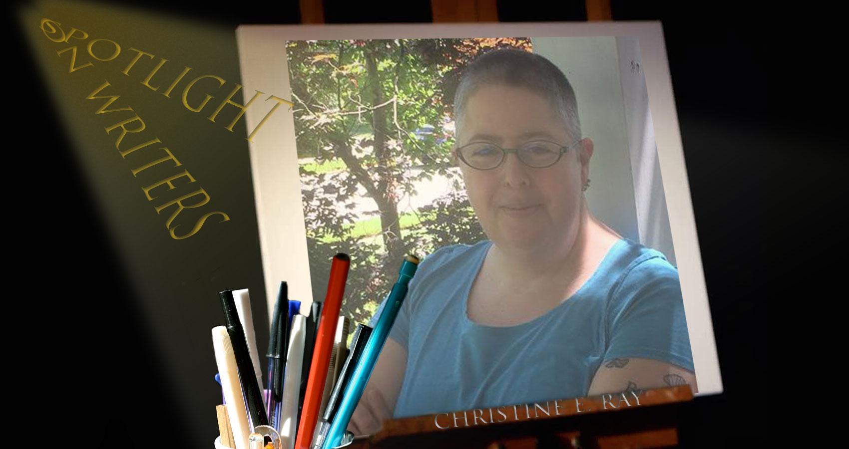 Spotlight On Writers - Christine E. Ray at Spillwords.com