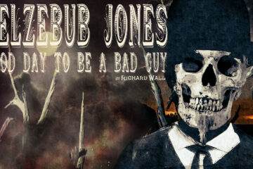 Beelzebub Jones - A Good Day To Be A Bad Guy, written by Richard Wall at Spillwords.com