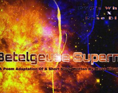 My Betelgeuse Supernova by PYG's Whisper at Spillwords.com