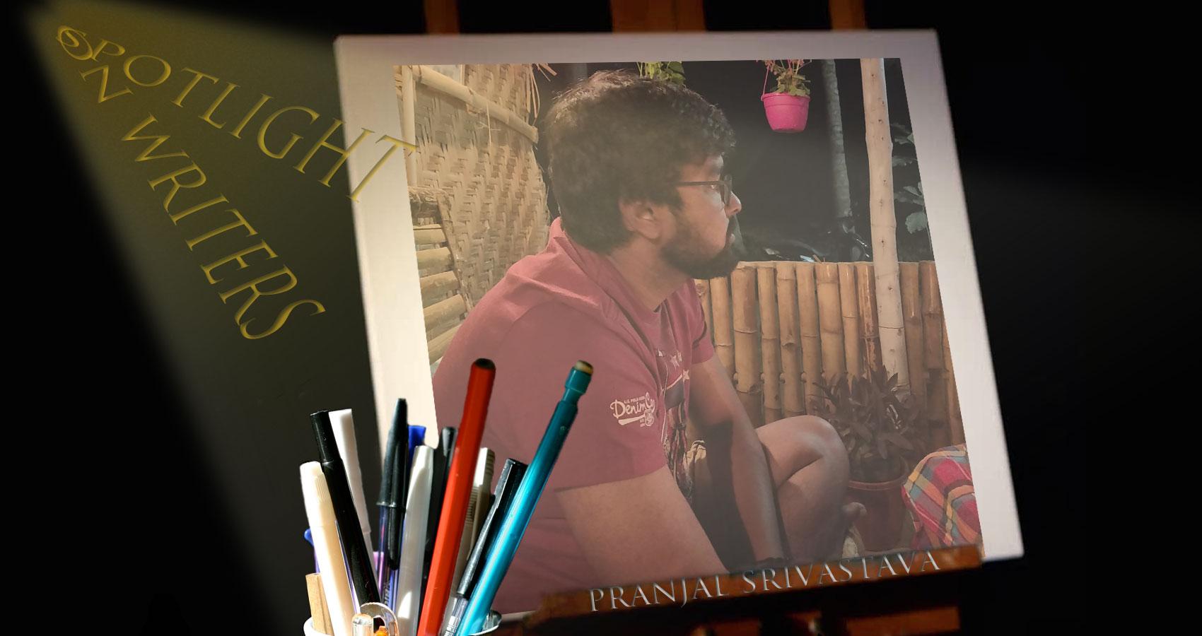 Spotlight On Writers - Pranjal Srivastava, an interview at Spillwords.com