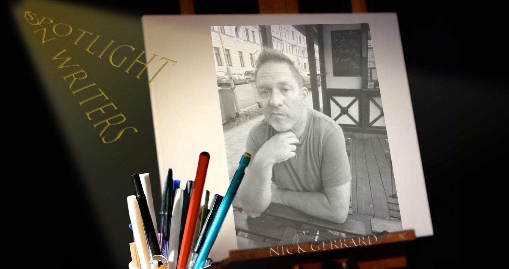 Spotlight On Writers - Nick Gerrard, interview at Spillwords.com