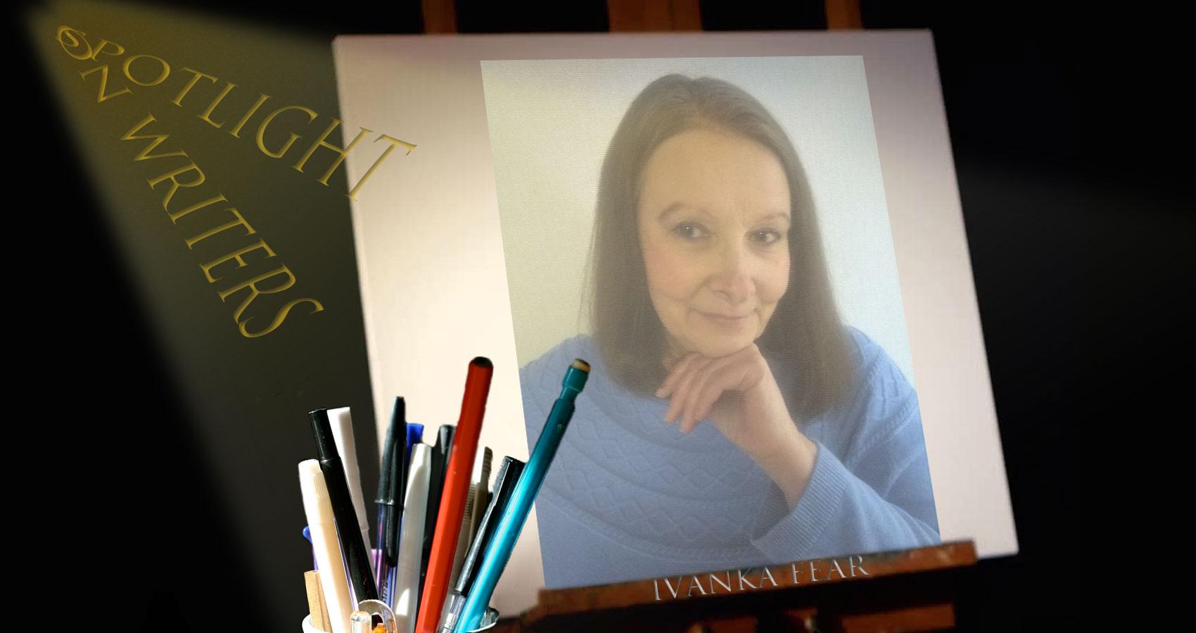 Spotlight On Writers - Ivanka Fear at Spillwords.com